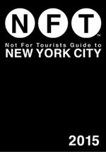 Not for Tourists Guide to New York City 2015 - Not For Tourists