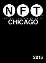 Not for Tourists Guide to Chicago 2015 - Not For Tourists