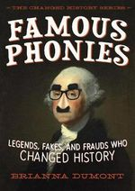 Famous Phonies : Legends, Fakes, and Frauds Who Changed History - Brianna DuMont