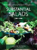 Substantial Salads : 100 Healthy and Hearty Main Courses for Every Season - Caroline Hofberg