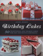 Birthday Cakes : 50 Traditional and Themed Cakes for Fun and Festive Birthdays - Janne Jansen