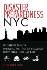 Disaster Preparedness NYC : An Essential Guide to Communication, First Aid, Evacuation, Power, Water, Food, and More Before and After the Worst Happens - Jenny Pierson