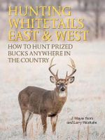 Hunting Whitetails East & West : How to Hunt Prized Bucks Anywhere in the Country - J Wayne Fears