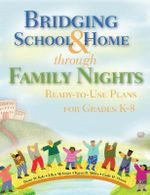 Bridging School & Home Through Family Nights : Ready-To-Use Plans for Grades K-8 - Dr Diane W Kyle