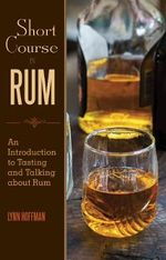 Short Course in Rum : A Guide to Tasting and Talking about Rum - Lynn Hoffman