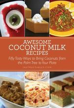 Awesome Coconut Milk Recipes : Fifty Tasty Ways to Bring Coconuts from the Palm Tree to Your Plate - Instructables Com