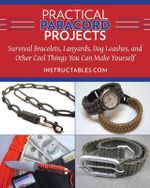 Practical Paracord Projects : Survival Bracelets, Lanyards, Dog Leashes, and Other Cool Things You Can Make Yourself - Instructables