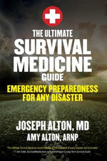 Ultimate Survival Medicine Guide : Emergency Preparedness for Any Disaster - Joseph Alton