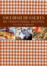 Swedish Desserts : 80 Traditional Recipes - Cecilia Vikbladh