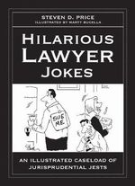 Hilarious Lawyer Jokes : An Illustrated Caseload of Jurisprudential Jests - Steven D Price