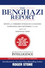 The Benghazi Report : Review of the Terrorist Attacks on U.S. Facilities in Benghazi, Libya, September 11-12, 2012 - Roger Stone