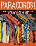 Paracord! : How to Make the Best Bracelets, Lanyards, Key Chains, Buckles, and More - Todd Mikkelsen