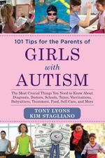 101 Tips for the Parents of Girls with Autism : The Most Crucial Things You Need to Know About Diagnosis, Doctors, Schools, Taxes, Vaccinations, Babysi - Tony Lyons