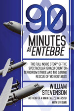 90 Minutes at Entebbe : The Full Inside Story of the Spectacular Israeli Counterterrorism Strike and the Daring Rescue of 103 Hostages - William Stevenson