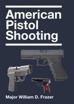 American Pistol Shooting - William D. Frazer