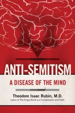 Anti-Semitism : A Disease of the Mind - Theodore Isaac Rubin