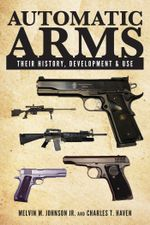 Automatic Arms : Their History, Development and Use - Melvin M. Johnson