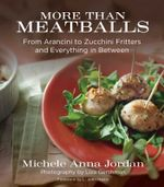 More Than Meatballs : From Arancini to Zucchini Fritters and Everything in Between - Michele Anna Jordan