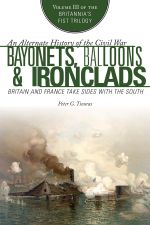 Bayonets, Balloons & Ironclads : Britain and France Take Sides with the South - Peter G. Tsouras