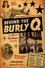 Behind the Burly Q : The Story of Burlesque in America - Leslie Zemeckis