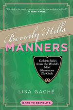 Beverly Hills Manners : Golden Rules from the World's Most Glamorous Zip Code - Lisa Gache