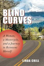Blind Curves : A Woman, a Motorcycle, and a Journey to Reinvent Herself - Linda Crill