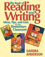 The Book of Reading and Writing : Ideas, Tips, and Lists for the Elementary Classroom - Sandra E. Anderson