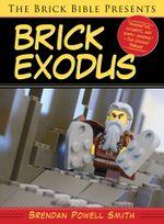 The Brick Bible Presents Brick Exodus - Brendan  Powell Smith
