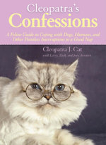 Cleopatra's Confessions : A Feline Guide to Coping with Dogs, Humans, and Other Pointless Interruptions to a Good Nap - Cleopatra J. Cat