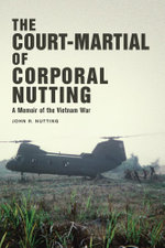 The Court-Martial of Corporal Nutting : A Memoir of the Vietnam War - John R. Nutting