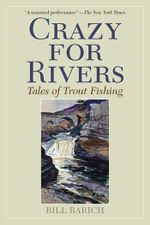 Crazy for Rivers : Tales of Trout Fishing - Bill Barich