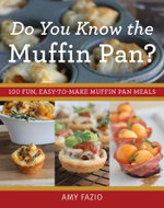 Do You Know the Muffin Pan? : 100 Fun, Easy-to-Make Muffin Pan Meals - Amy Fazio