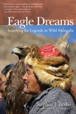 Eagle Dreams : Searching for Legends in Wild Mongolia - Stephen Bodio
