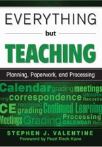 Everything But Teaching : Planning, Paperwork, and Processing - Stephen J. Valentine