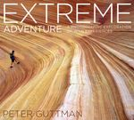 Extreme Adventure : A Photographic Exploration of Wild Experiences - Peter Guttman