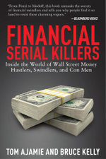 Financial Serial Killers : Inside the World of Wall Street Money Hustlers, Swindlers, and Con Men - Tom Ajamie