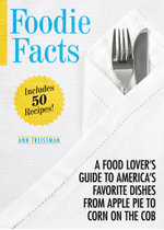 Foodie Facts : A Food Lover's Guide to America's Favorite Dishes from Apple Pie to Corn on the Cob - Ann Treistman