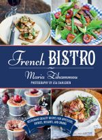 French Bistro : Restaurant-Quality Recipes for Appetizers, Entrees, Desserts, and Drinks - Maria Zihammou