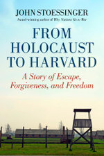 From Holocaust to Harvard : A Story of Escape, Forgiveness, and Freedom - John Stoessinger