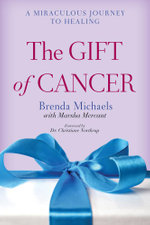 The Gift of Cancer : A Miraculous Journey to Healing - Brenda Michaels