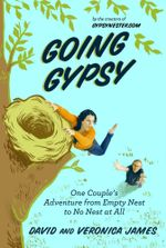 Going Gypsy : One Couple's Adventure from Empty Nest to No Nest at All - David James