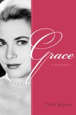 Grace : A Biography - Thilo Wydra