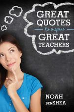 Great Quotes to Inspire Great Teachers - Noah benShea