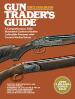 Gun Trader's Guide : A Comprehensive, Fully Illustrated Guide to Modern Collectible Firearms with Current Market Values