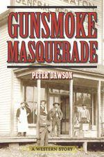 Gunsmoke Masquerade : A Western Story - Peter Dawson