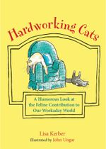 Hardworking Cats : A Humorous Look at the Feline Contribution to Our Workaday World - Lisa Kerber