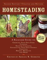 Homesteading : A Backyard Guide to Growing Your Own Food, Canning, Keeping Chickens, Generating Your Own Energy, Crafting, Herbal Medicine, and More - Abigail R. Gehring