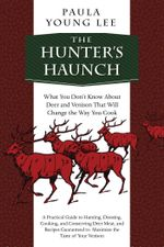 The Hunter's Haunch : What You Don't Know About Deer and Venison That Will Change the Way You Cook - Paula Young Lee