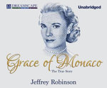 Grace of Monaco : The True Story - Jeffrey Robinson