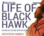 Life of Black Hawk, or Ma-Ka-Tai-Me-She-Kia-Kiak : Dictated by Himself - Black Hawk